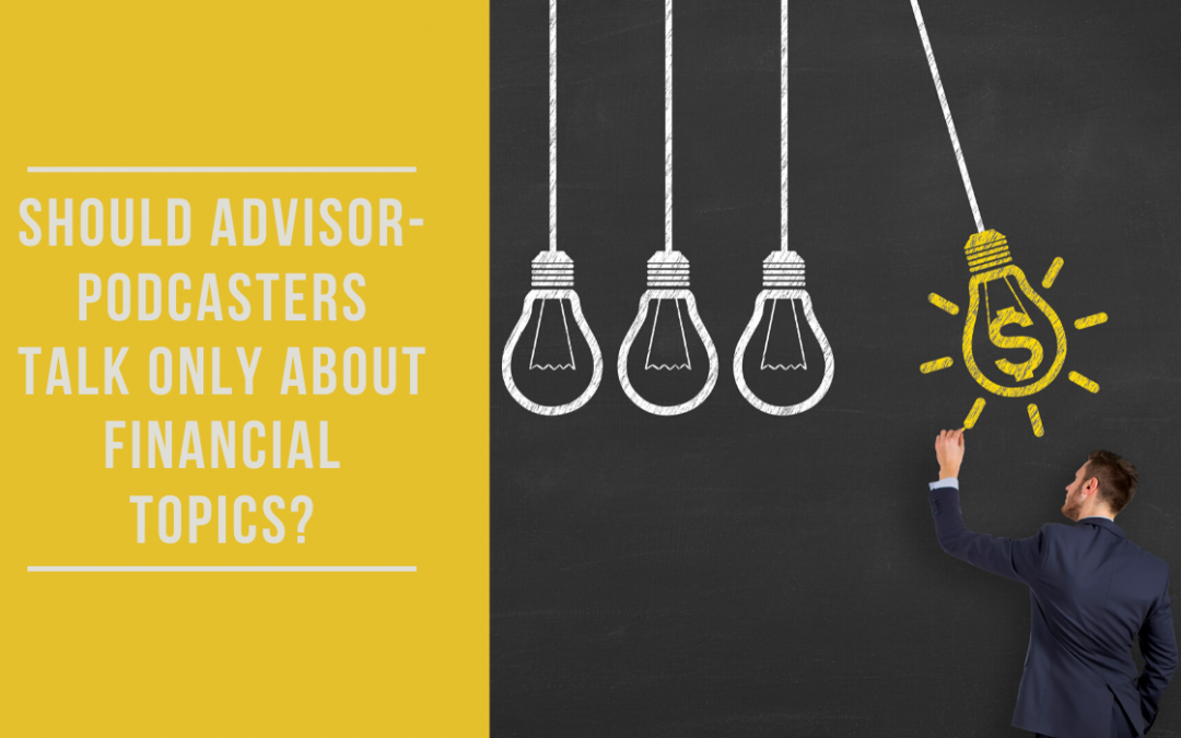 Should Advisor-Podcasters Talk Only About Financial Topics?