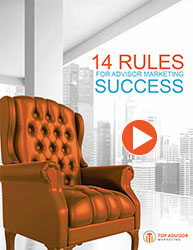 14 Rules For Advisor Marketing Success (Video Series)