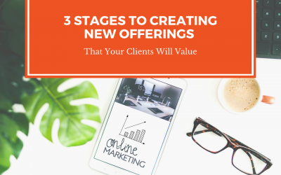 3 Stages To Creating New Offerings That Your Clients Will Value