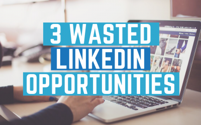 3 Wasted LinkedIn Opportunities
