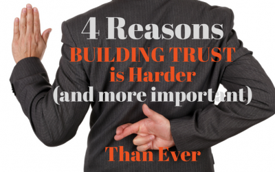 4 Reasons Building Trust is Harder (and more important) Than Ever