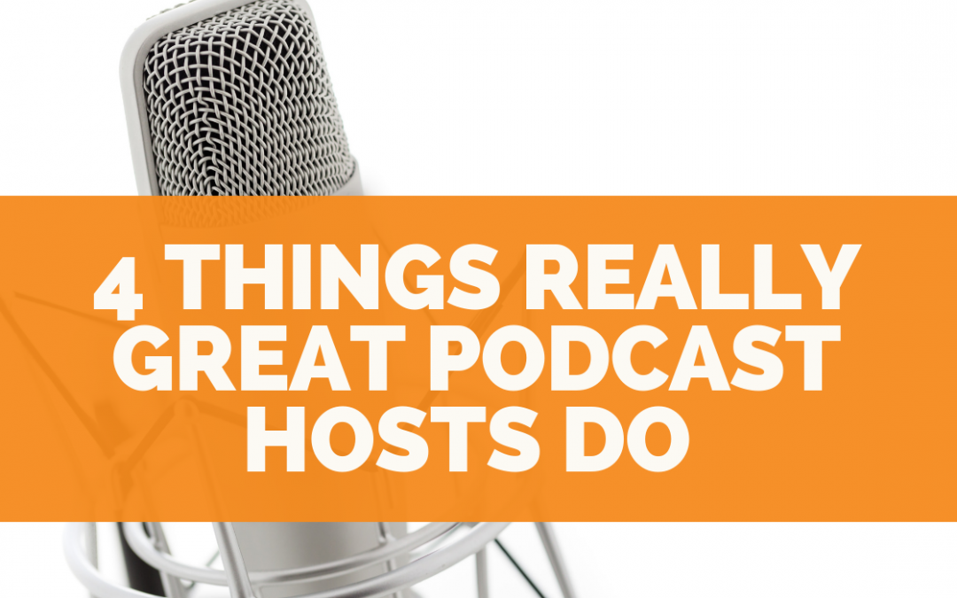 4 Things Really Great Podcast Hosts Do