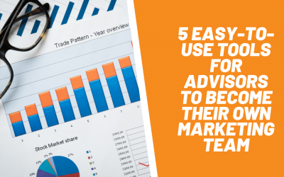5 Easy-To-Use Tools For Advisors To Become Their Own Marketing Team
