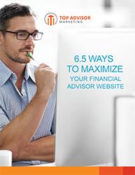 6.5 Ways to Maximize Your Financial Advisor Website