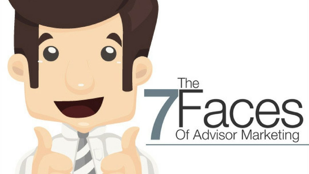 The 7 Faces of Financial Advisor Marketing