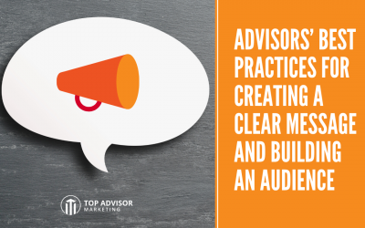 Advisors' Best Practices for Creating a Clear Message and Building an Audience