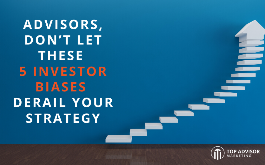 Advisors, Don't Let These 5 Investor Biases Derail Your Strategy