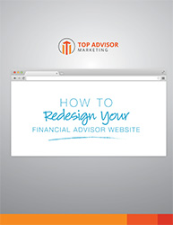 Financial Advisor Guide to Redesigning Your Website (AKA – Great Websites 101)