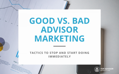 Good VS. Bad Advisor Marketing: Tactics to Stop and Start Doing Immediately