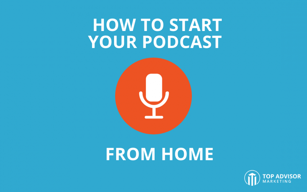 How to Start Your Podcast From Home