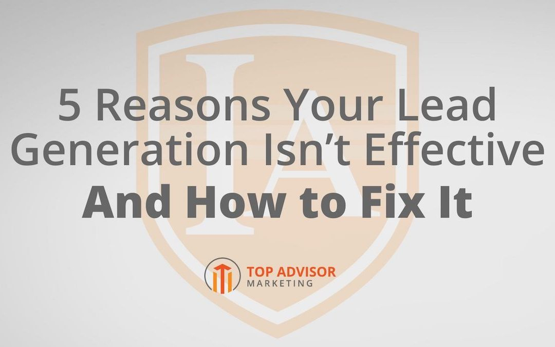 5 Reasons Your Lead Gen Isn't Effective + How to Fix It