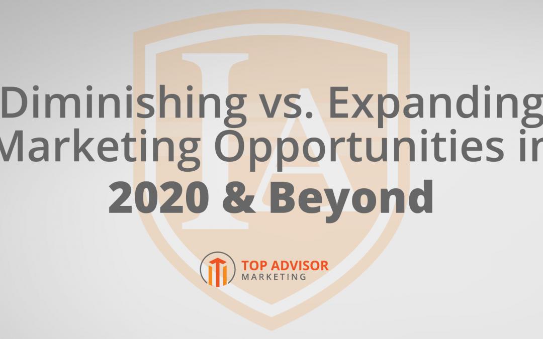 Diminishing vs Expanding Marketing Opportunities in 2020 & Beyond