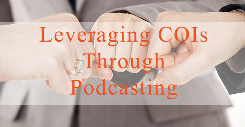 Leveraging COIs Through Podcasting