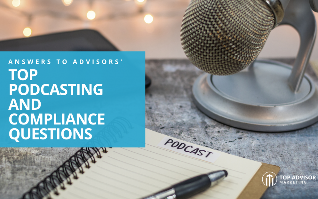 Answers to Financial Advisors' Top Podcasting and Compliance Questions