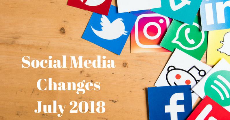Social Media Changes July 2018