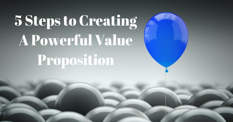 5 Steps to Creating A Powerful Value Proposition