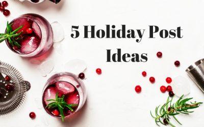5 Holiday Post Ideas