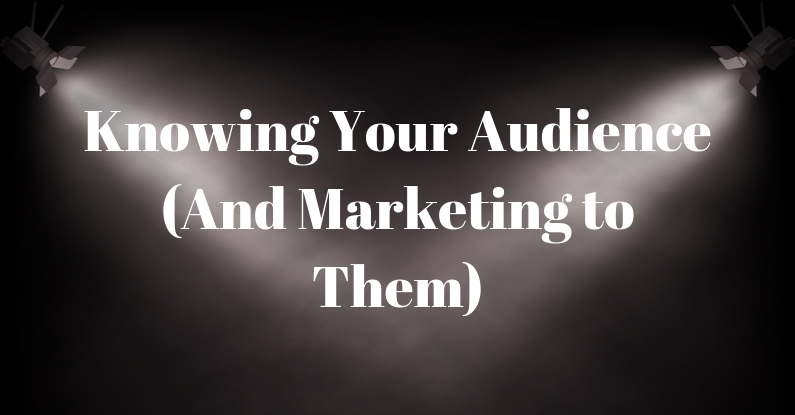 Knowing Your Audience (And Marketing to Them)