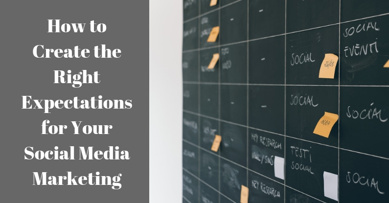 How to Create the Right Expectations for Your Social Media Marketing