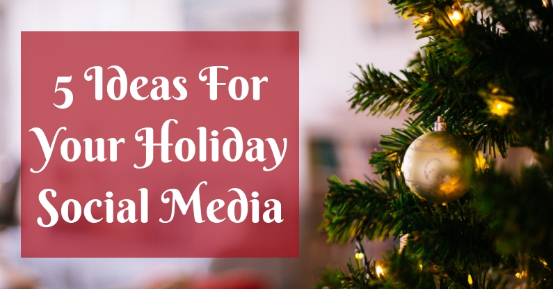5 Ideas For  Your Holiday Social Media