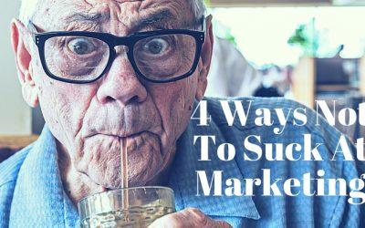 4 Ways Not To Suck At Marketing