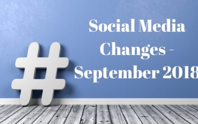 Social Media Changes – September 2018