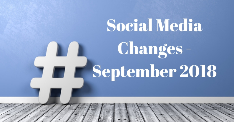 Social Media Changes – September 2018