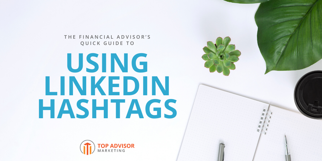 The Financial Advisor's Quick Guide to Using LinkedIn Hashtags