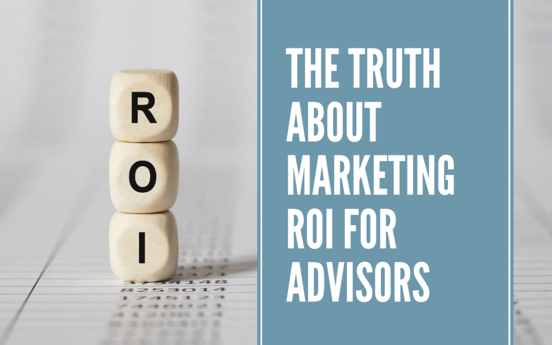 The Truth About Marketing ROI for Advisors