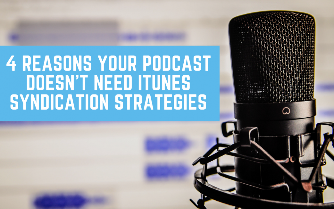 4 Reasons Your Podcast Doesn't Need iTunes Syndication