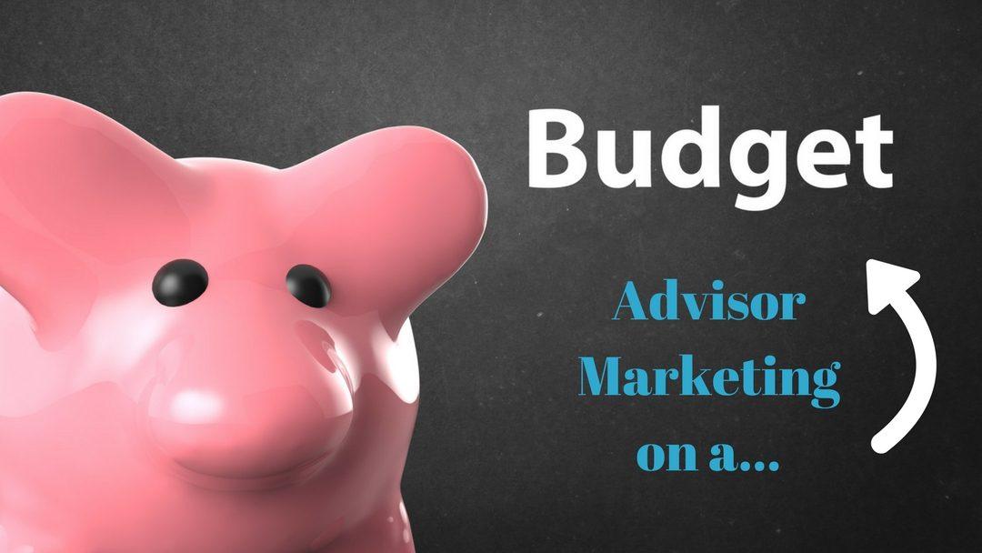 Advisor Marketing on a Budget