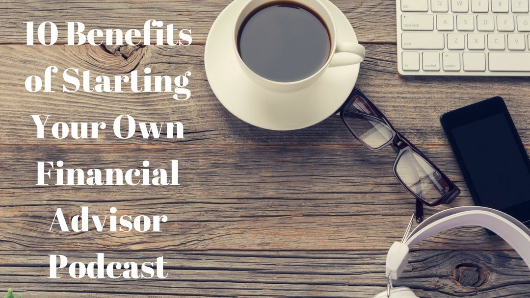 10 Benefits of Starting A Financial Podcast