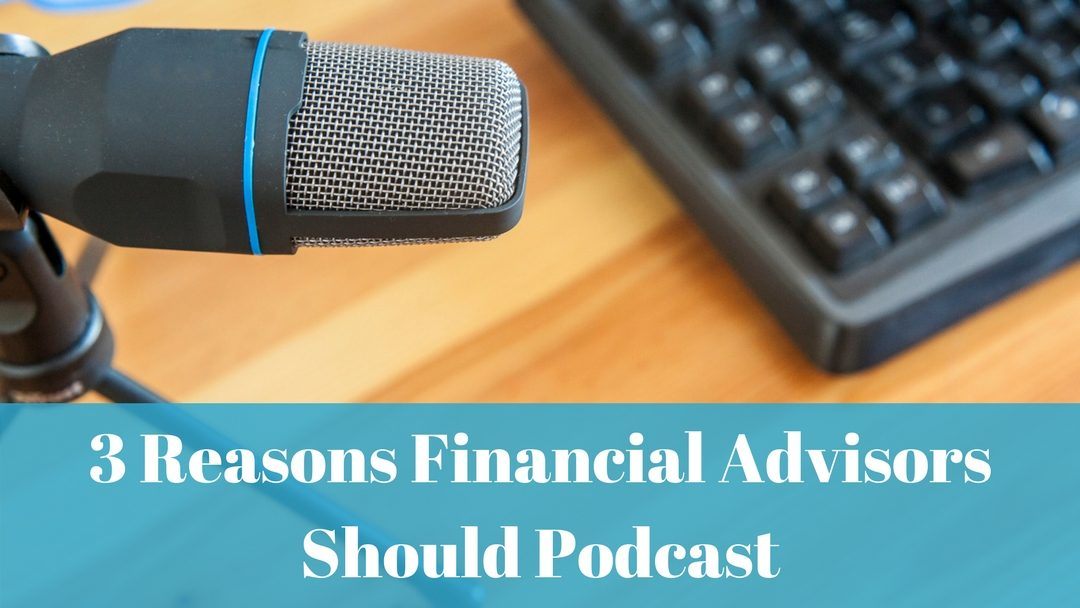 Why Advisors Should Podcast