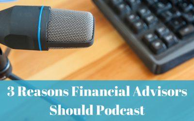3 Reasons Financial Advisors Should Podcast