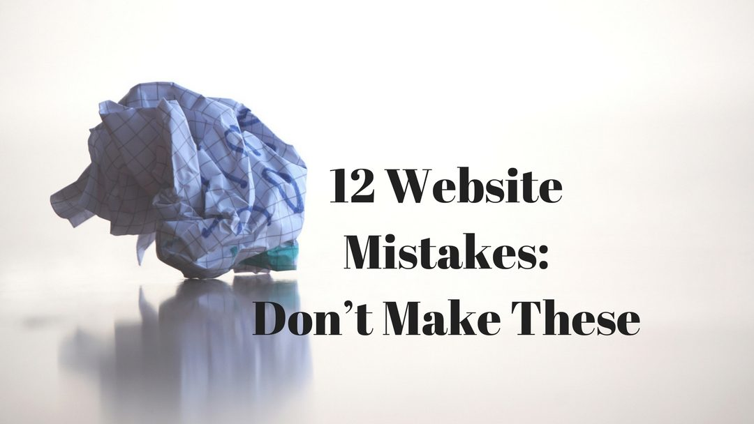 12 Website Mistakes: Don't Make These