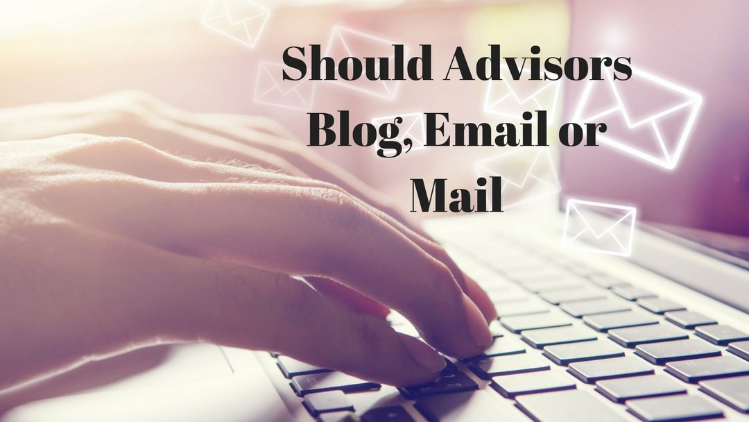 Should Advisors Blog, Email or Mail