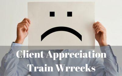 Client Appreciation Train Wrecks