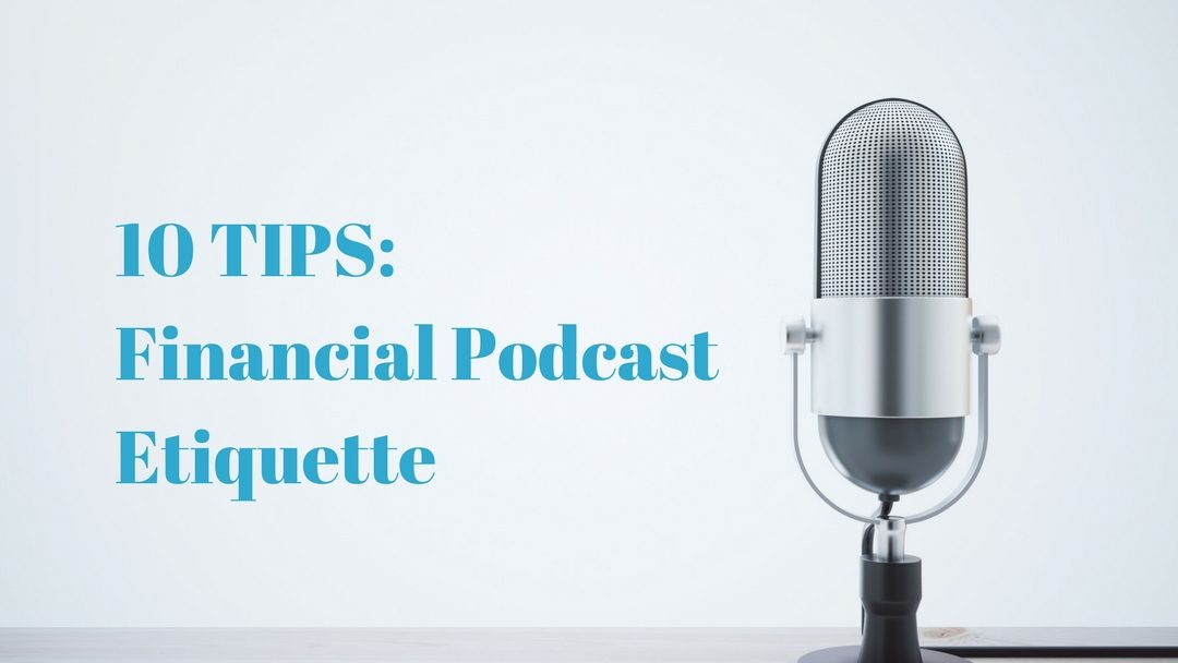 10 TIPS: Financial Podcast Etiquette