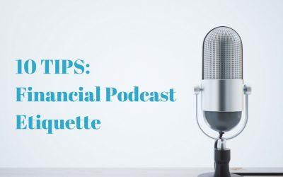 10 TIPS: Financial Podcast Etiquette