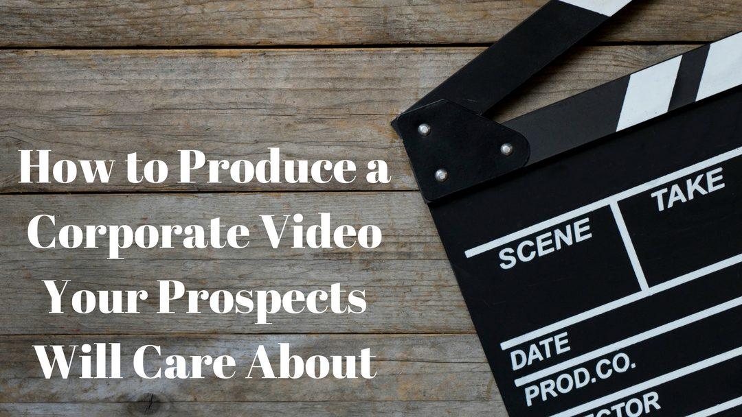 How to Produce a Shareable Corporate Video